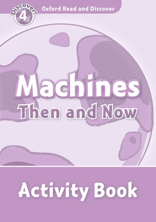Oxford Read And Discover 4 Machines Then And Now Activity Book