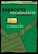EXERCICES DE VOCABULAIRE EN CONTEXTE DEBUTANT Corrigés