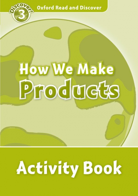 Oxford Read And Discover 3 How We Make Products Activity Book