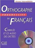 ORTHOGRAPHE PROGRESSIVE DU FRANCAIS: NIVEAU INTERMEDIAIRE - CORRIGES + CD