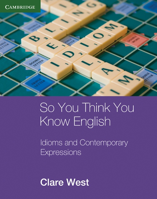 So You Think You Know English; Idioms and Contemporary Expressions