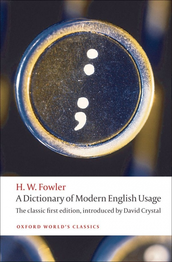 A DICTIONARY OF MODERN ENGLISH USAGE: The Classic First Edition (Oxford World´s Classics New Ed.) : 9780199585892