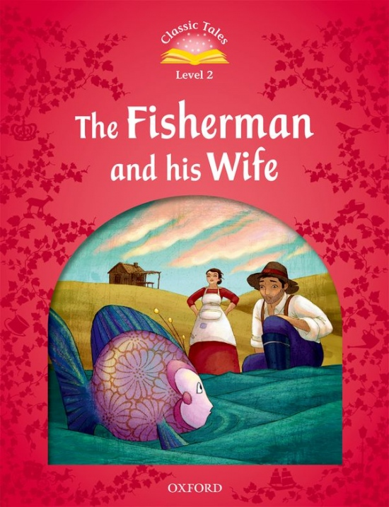 Classic Tales Second Edition Level 2 The Fisherman and his Wife