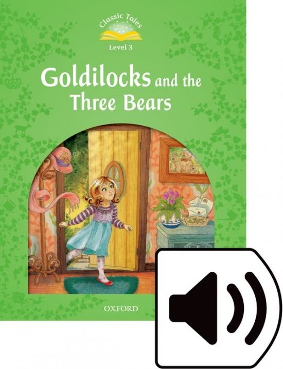 Classic Tales Second Edition Level 3 Goldilocks and the Three Bears with Mp3 audio