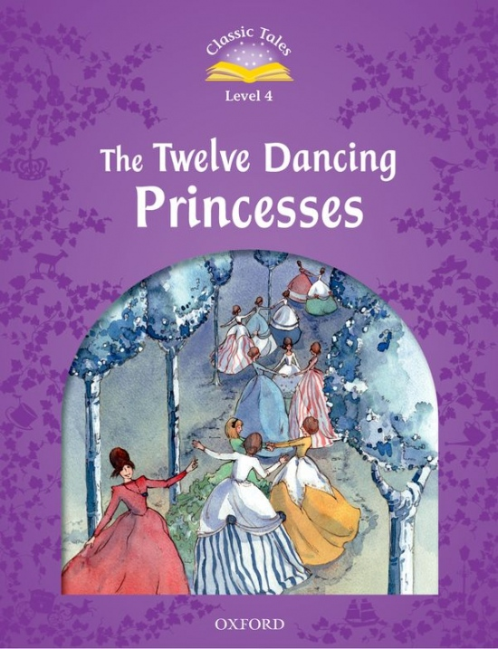 Classic Tales Second Edition Level 4 The Twelve Dancing Princesses