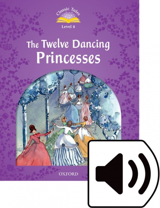 Classic Tales Second Edition Level 4 The Twelve Dancing Princesses with Mp3 audio
