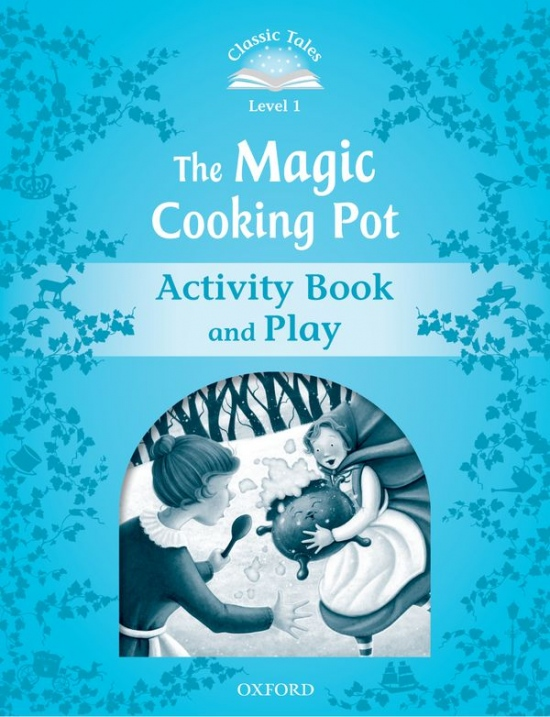 CLASSIC TALES Second Edition Beginner 1 The Magic Cooking Pot Activity Book and Play