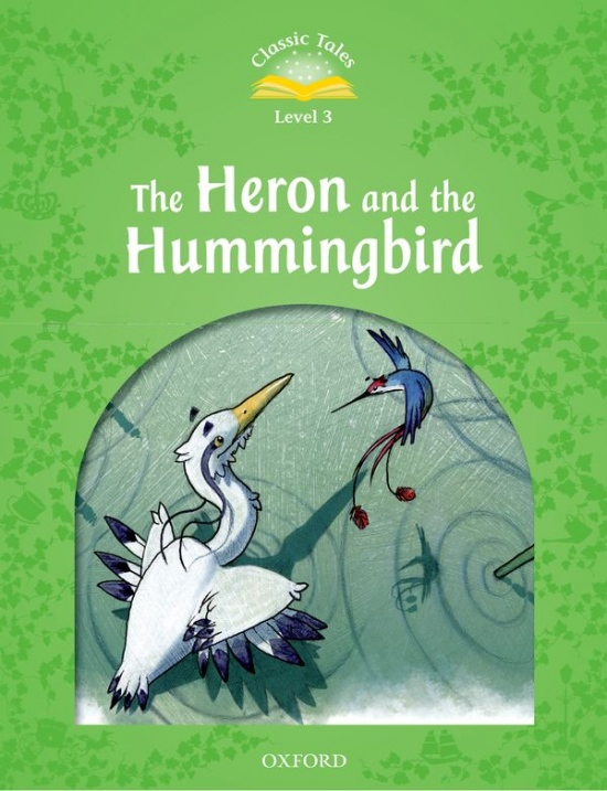 Classic Tales Second Edition Level 3 The Heron and the Hummingbird : 9780194239738