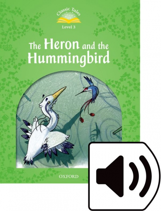 Classic Tales Second Edition Level 3 The Heron and the Hummingbird + audio Mp3