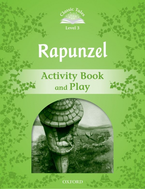 Classic Tales Second Edition Level 3 Rapunzel Activity Book and Play : 9780194239769