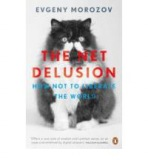 The Net Delusion: How Not to Liberate the World : 9780141049571
