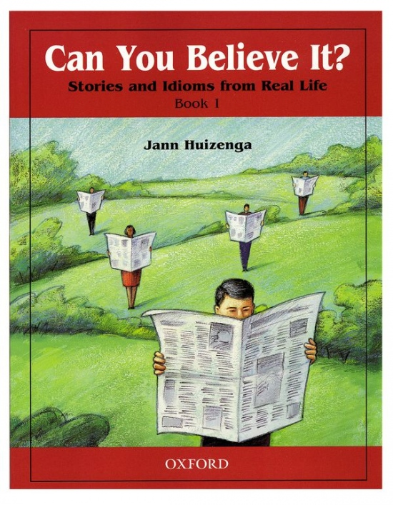 Can You Believe It? - Stories and Idioms from Real Life 1: Student´s Book