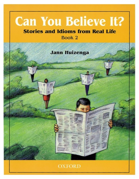 Can You Believe It? - Stories and Idioms from Real Life 2: Student´s Book