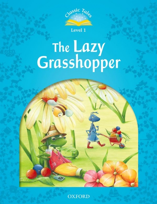 CLASSIC TALES Second Edition Beginner 1 The Lazy Grasshopper