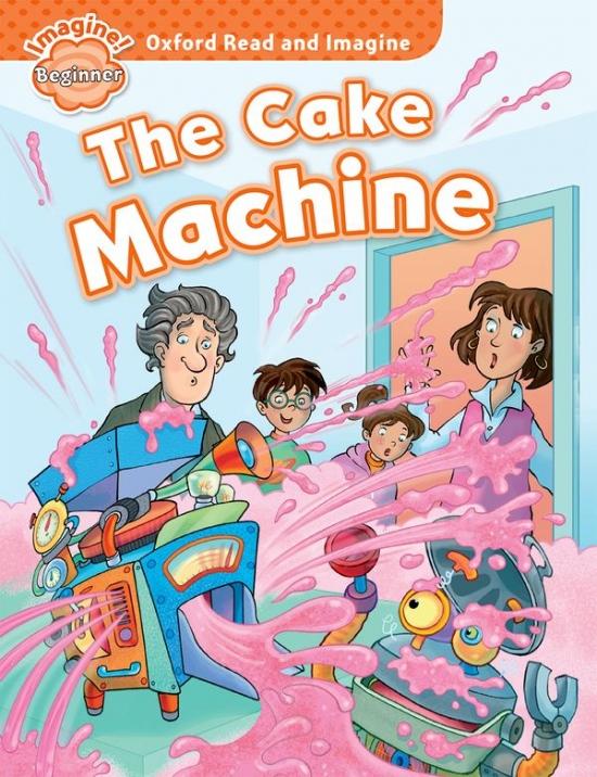 Oxford Read and Imagine Beginner The Cake Machine