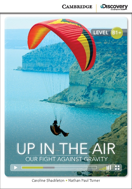 Cambridge Discovery Education Interactive Readers B1+ Up in the Air: Our Fight Against Gravity