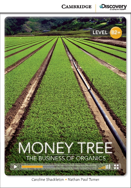Cambridge Discovery Education Interactive Readers B2+ Money Tree: The Business of Organics