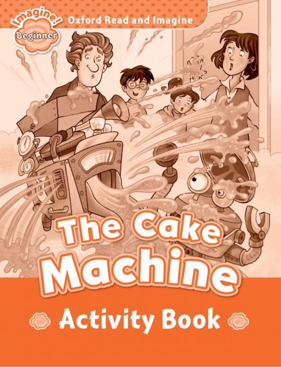 Oxford Read and Imagine Beginner The Cake Machine Activity Book