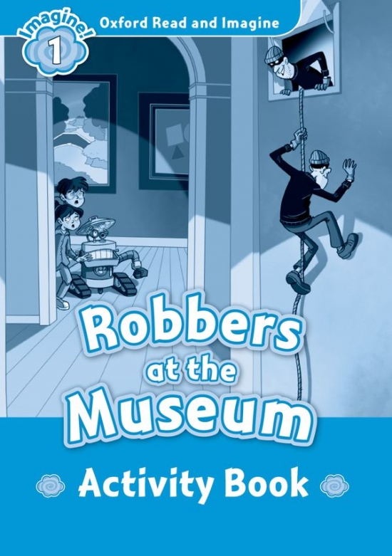 Oxford Read and Imagine 1 Robbers at the Museum Activity Book