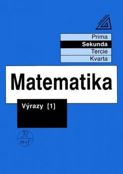 Matematika pro nižší ročníky víceletých gymnázií - Výrazy 1 : 9788071960133
