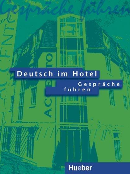 Deutsch im Hotel Lehrbuch 1. Gespräche fűhren