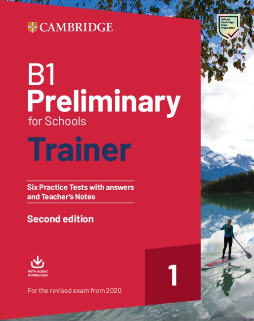 B1 Preliminary for Schools (2020 Exam) Trainer 1 Six Practice Tests with Answers, Audio & Teacher´s Notes