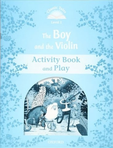 Classic Tales Second Edition Level 1 The Boy and the Violin Activity Book and Play