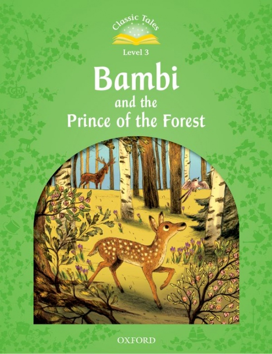 Classic Tales Second Edition Level 3 Bambi and the Prince of the Forest