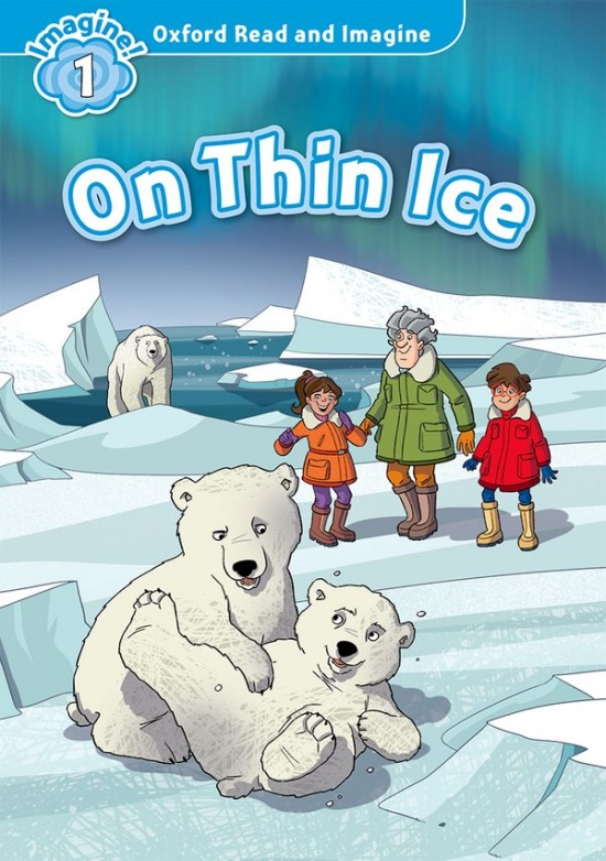 Oxford Read and Imagine 1 On Thin Ice