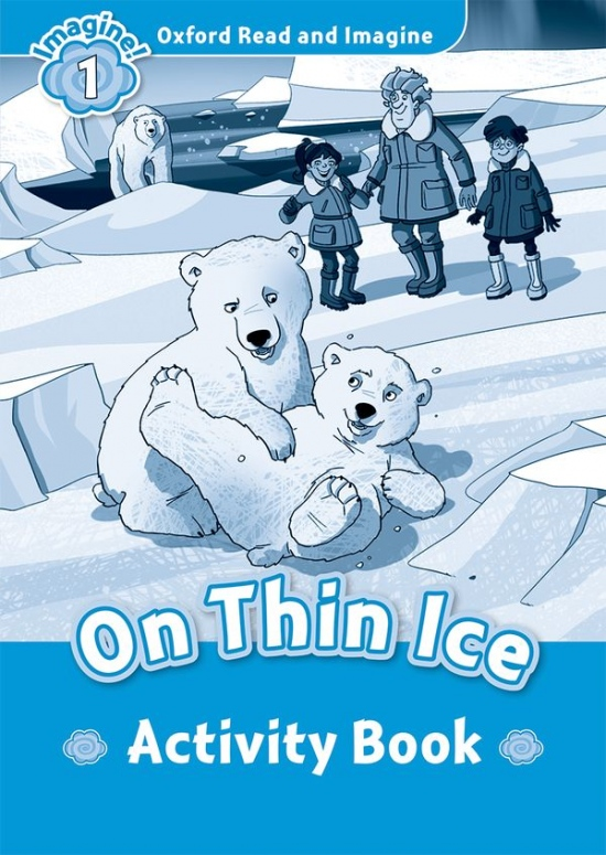 Oxford Read and Imagine 1 On Thin Ice Activity Book