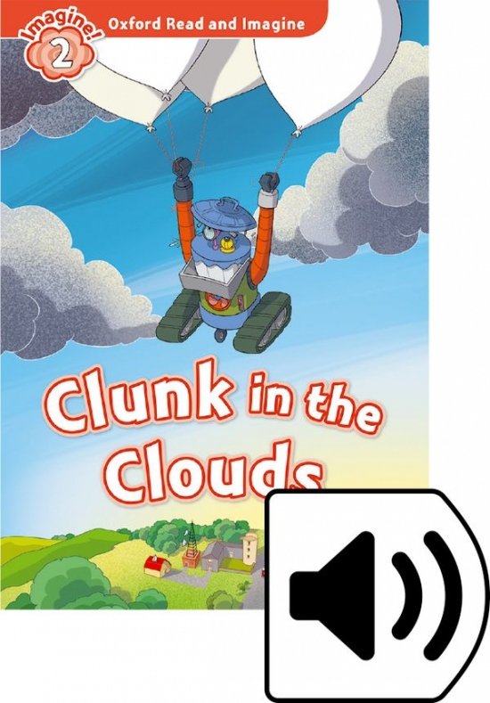 Oxford Read and Imagine 2 Clunk in the Clouds with MP3 Pack