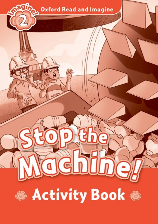 Oxford Read and Imagine 2 Stop the Machine Activity Book
