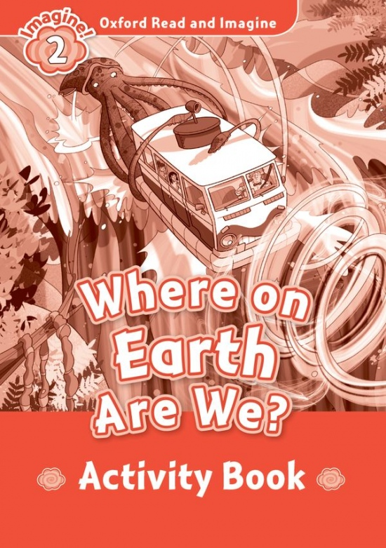 Oxford Read and Imagine 2 Where on Earth Are We? Activity Book : 9780194736541