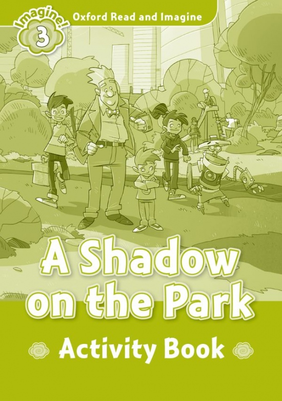 Oxford Read and Imagine 3 A Shadow on the Park Activity Book