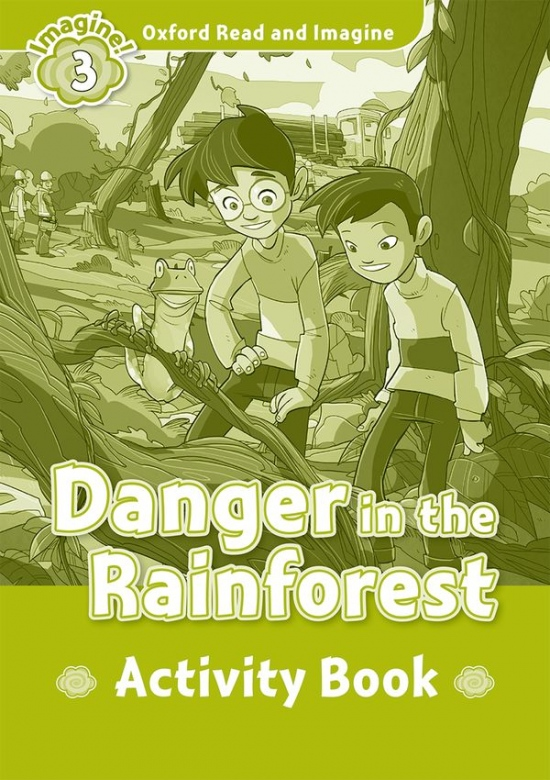 Oxford Read and Imagine 3 Danger in the Rainforest Activity Book