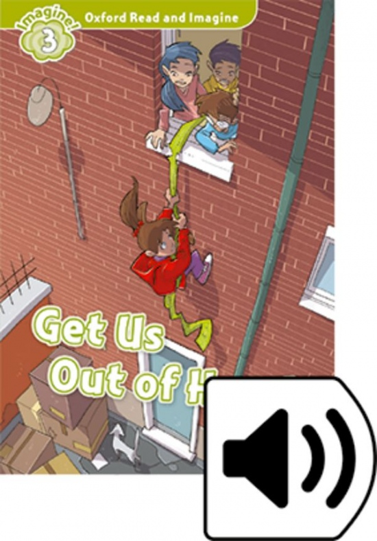Oxford Read and Imagine 3 Get Us Out of Here! with MP3 Pack