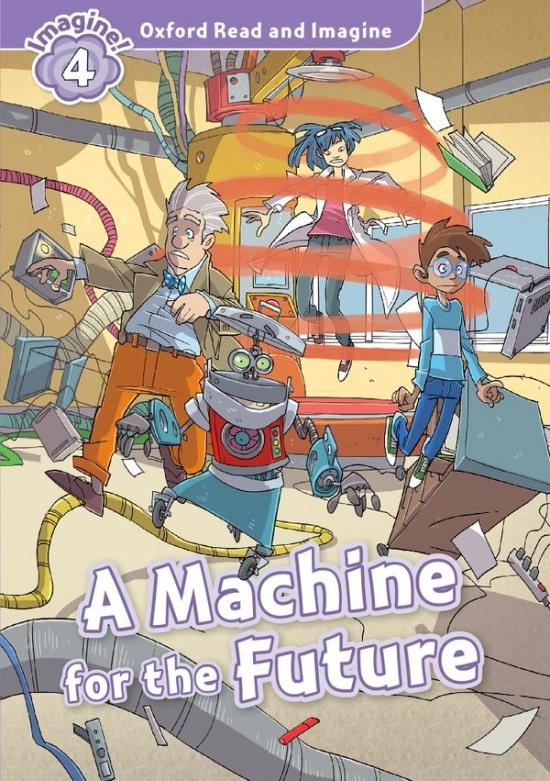 Oxford Read and Imagine 4 A Machine for the Future