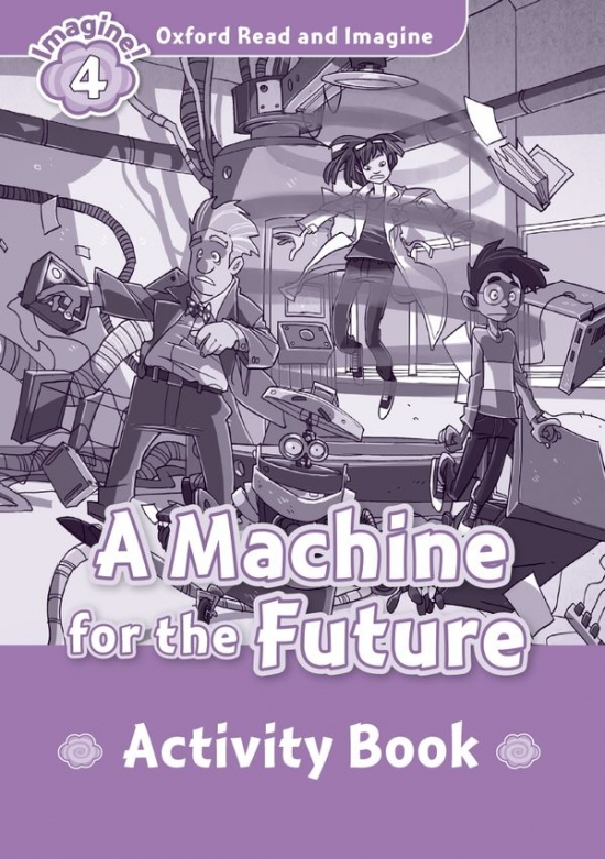 Oxford Read and Imagine 4 A Machine for the Future Activity Book