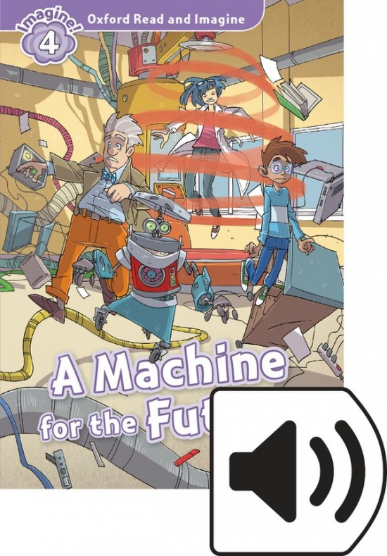 Oxford Read and Imagine 4 A Machine for the Future with MP3 Pack