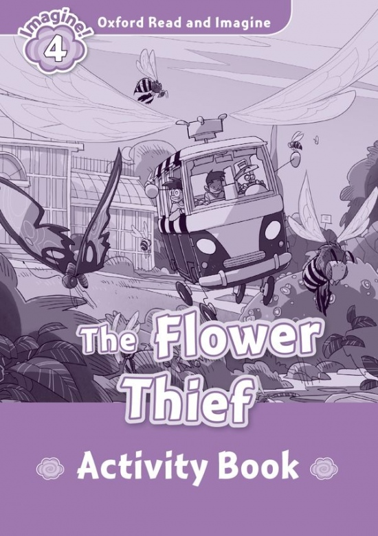 Oxford Read and Imagine 4 The Flower Thief Activity Book : 9780194737029