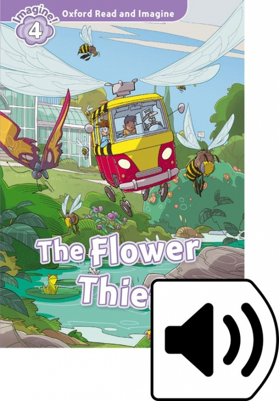 Oxford Read and Imagine 4 The Flower Thief with MP3 Pack : 9780194737067