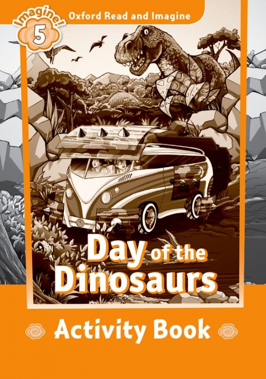 Oxford Read and Imagine 5 Day of the Dinosaurs Activity Book