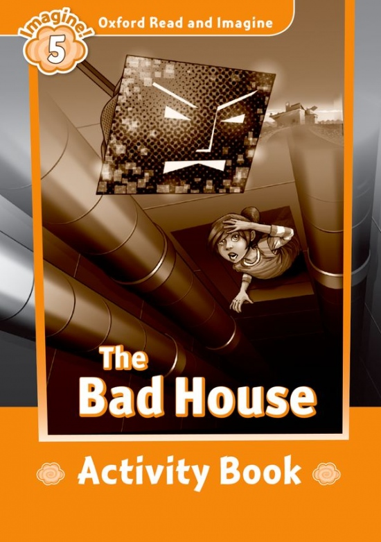 Oxford Read and Imagine 5 The Bad House Activity Book
