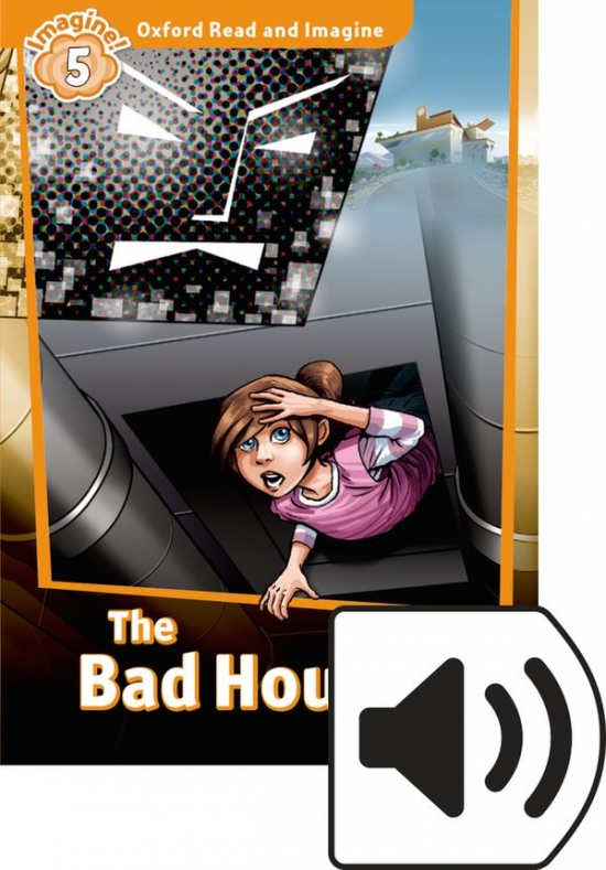 Oxford Read and Imagine 5 The Bad House with Audio Mp3 Pack