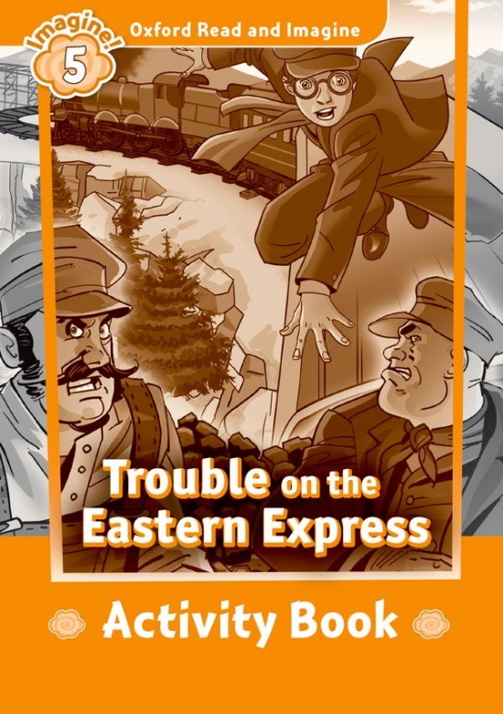 Oxford Read and Imagine 5 Trouble on the Eastern Express Activity Book