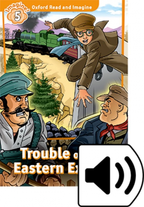 Oxford Read and Imagine 5 Trouble on the Eastern Express with Audio Mp3 Pack : 9780194737258