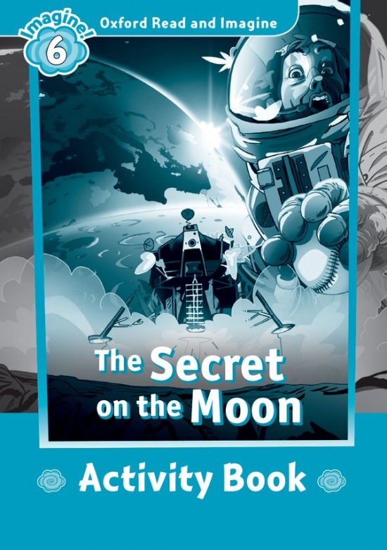 Oxford Read and Imagine 6 The Secret on the Moon Activity Book