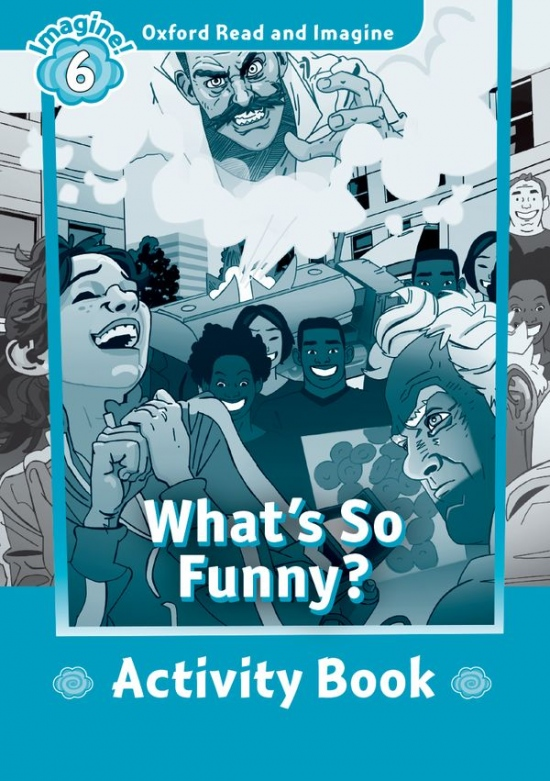 Oxford Read and Imagine 6 What´s So Funny? Activity Book