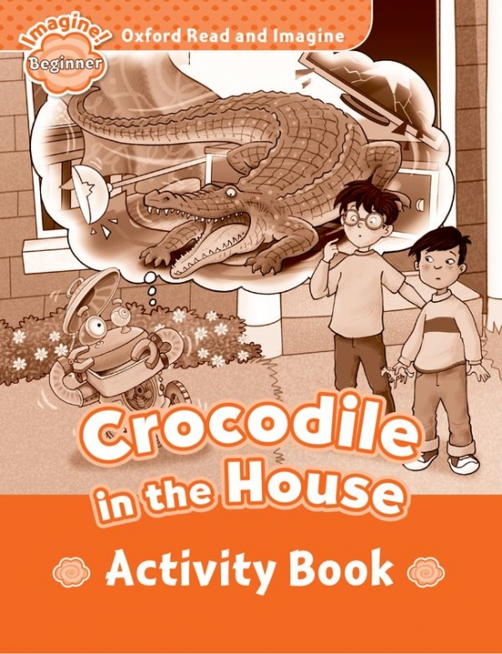 Oxford Read and Imagine Beginner Crocodile in the House Activity Book