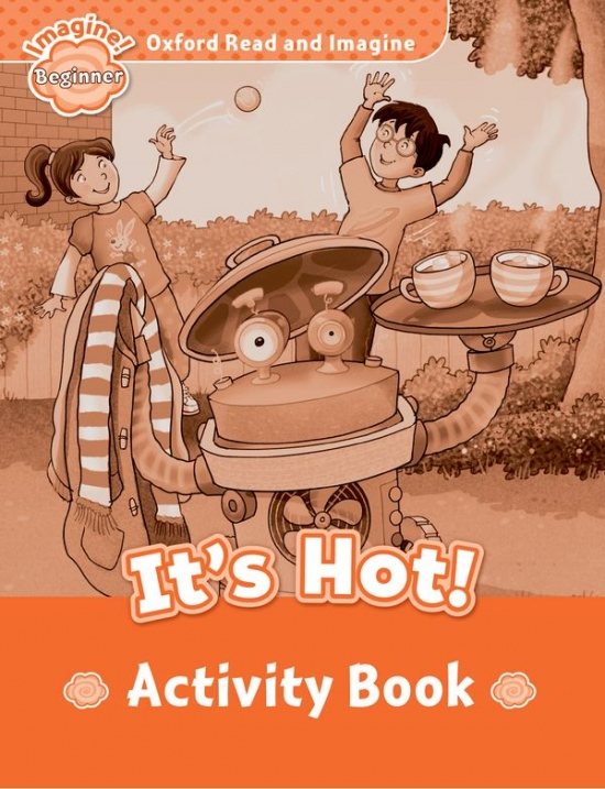 Oxford Read and Imagine Beginner It´s Hot Activity Book : 9780194709118